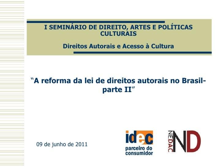 """I SEMINÁRIO DE DIREITO, ARTES E POLÍTICAS                  CULTURAIS          Direitos Autorais e Acesso à Cultura""""A refor..."""
