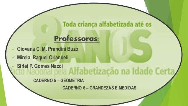 Professoras:  Giovana C. M. Prandini Buzo  Mirela Raquel Orlandeli  Sirlei P. Gomes Nacci CADERNO 5 – GEOMETRIA CADERNO...