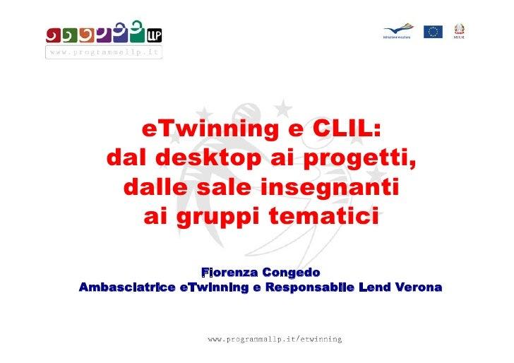 eTwinning e CLIL:   dal desktop ai progetti,    dalle sale insegnanti      ai gruppi tematici                Fiorenza Cong...
