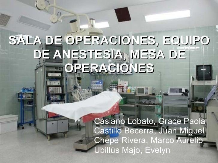 SALA DE OPERACIONES, EQUIPO DE ANESTESIA, MESA DE OPERACIONES Casiano Lobato, Grace Paola Castillo Becerra, Juan Miguel Ch...