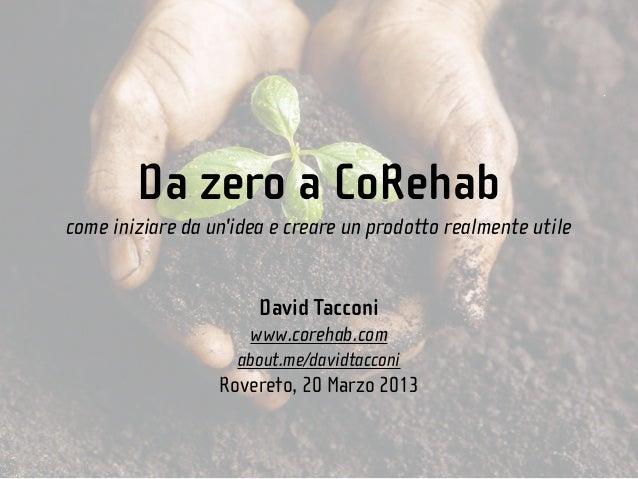 Da zero a CoRehabcome iniziare da unidea e creare un prodotto realmente utile                       David Tacconi         ...