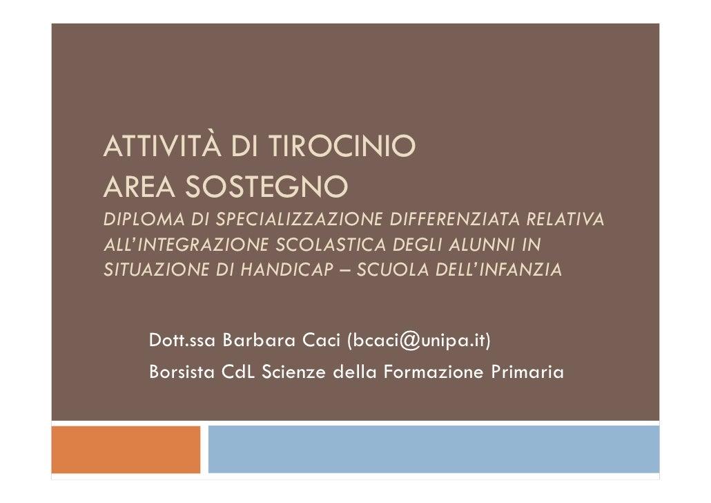 ATTIVITÀ DI TIROCINIO AREA SOSTEGNO DIPLOMA DI SPECIALIZZAZIONE DIFFERENZIATA RELATIVA ALL'INTEGRAZIONE SCOLASTICA DEGLI A...