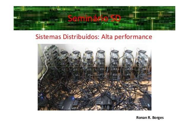 Seminário SDSeminário SD Sistemas Distribuídos: Alta performance Ronan R. Borges