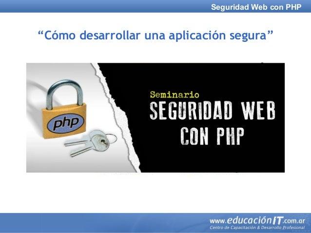 """Seguridad Web con PHPSeguridad Web con PHP """"Cómo desarrollar una aplicación segura"""""""