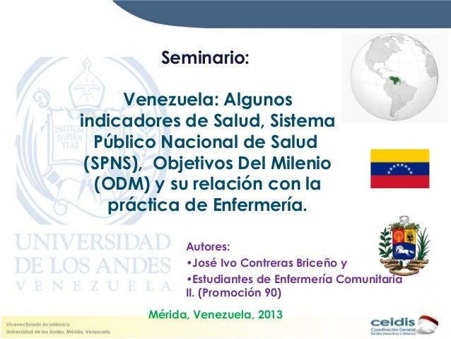 Seminario:Venezuela: Algunosindicadores de Salud, SistemaPúblico Nacional de Salud(SPNS), Objetivos Del Milenio(ODM) y su ...