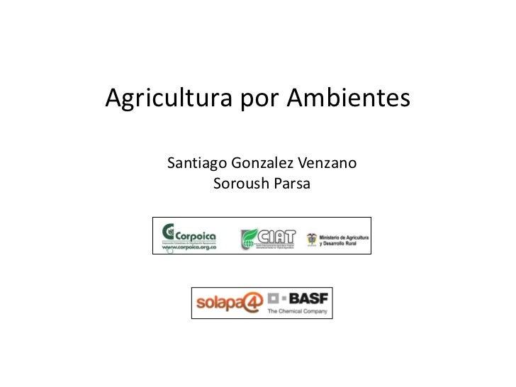 Agricultura por Ambientes     Santiago Gonzalez Venzano           Soroush Parsa