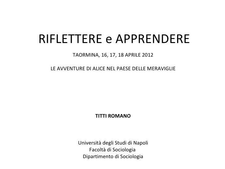 RIFLETTERE e APPRENDERE         TAORMINA, 16, 17, 18 APRILE 2012 LE AVVENTURE DI ALICE NEL PAESE DELLE MERAVIGLIE         ...