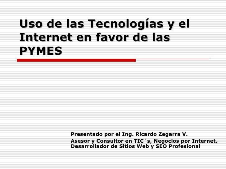 Uso de las Tecnologías y el  Internet en favor de las PYMES -  Ricardo Zegarra