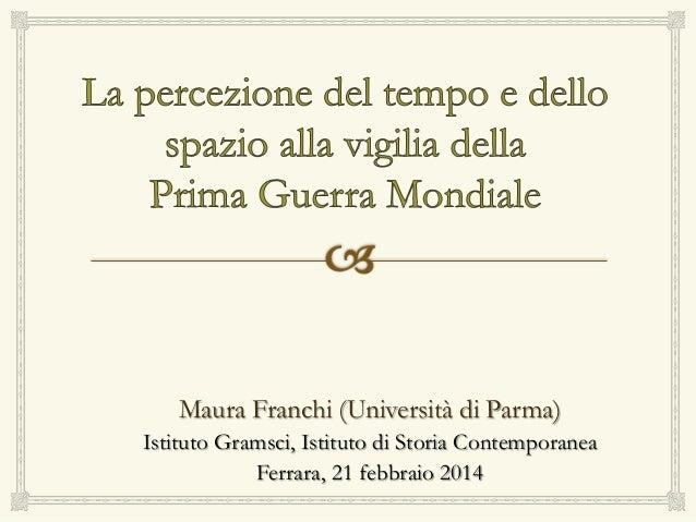 Maura Franchi (Università di Parma) Istituto Gramsci, Istituto di Storia Contemporanea Ferrara, 21 febbraio 2014