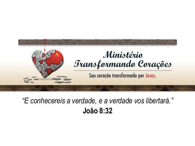 """""""E conhecereis a verdade, e a verdade vos libertará."""" João 8:32"""