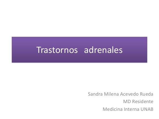 Trastornos adrenales Sandra Milena Acevedo Rueda MD Residente Medicina Interna UNAB