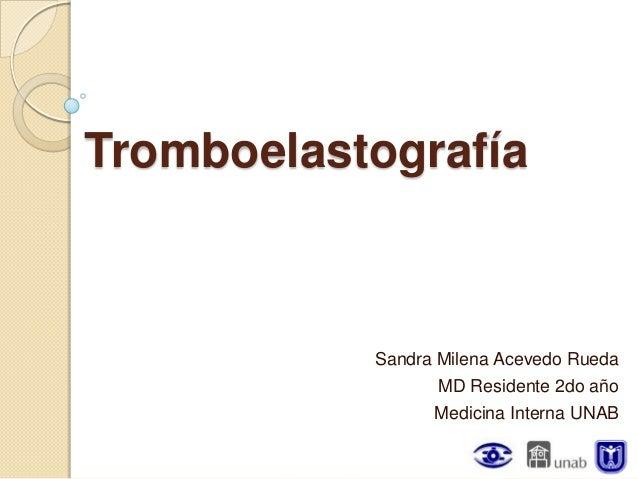 Tromboelastografía           Sandra Milena Acevedo Rueda                  MD Residente 2do año                 Medicina In...