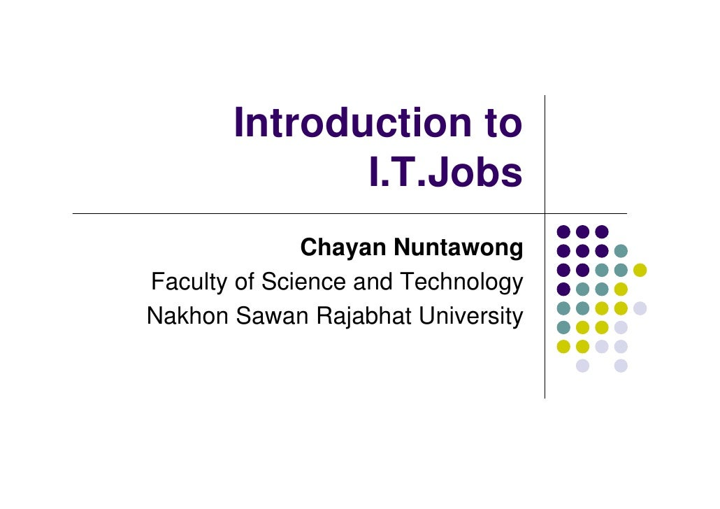 Introduction to               I.T.Jobs               Chayan Nuntawong Faculty of Science and Technology Nakhon Sawan Rajab...