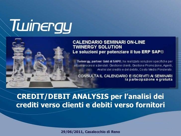 CREDIT/DEBIT ANALYSIS per l'analisi dei crediti verso clienti e debiti verso fornitori29/06/2011, Casalecchio di Reno<br />