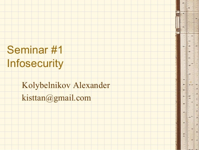 Seminar #1 Infosecurity Kolybelnikov Alexander kisttan@gmail.com