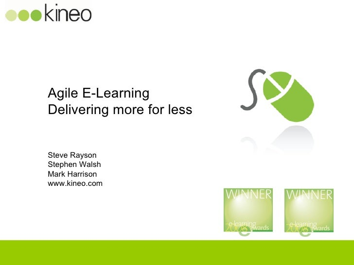 Agile E-Learning  Delivering more for less Steve Rayson Stephen Walsh Mark Harrison www.kineo.com