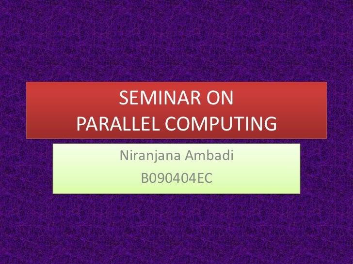 SEMINAR ONPARALLEL COMPUTING   Niranjana Ambadi      B090404EC