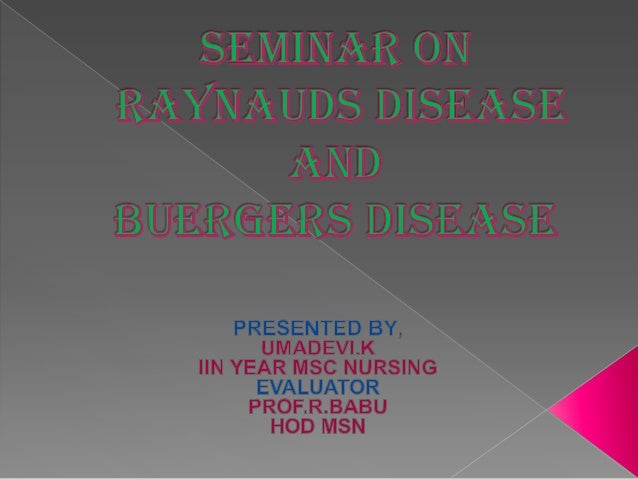 Seminar on buergers disease and raynauds disease