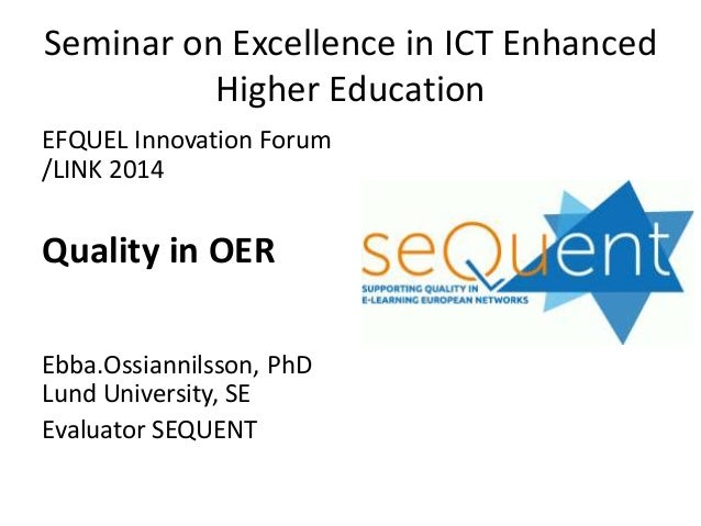 Seminar on Excellence in ICT Enhanced Higher Education EFQUEL Innovation Forum /LINK 2014 Quality in OER Ebba.Ossiannilsso...