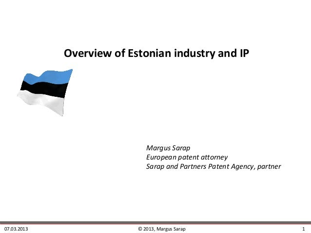 Overview of Estonian industry and IP                              Margus Sarap                              European paten...