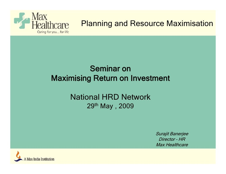 Planning and Resource Maximisation               Seminar on Maximising Return on I M i i i R t          Investment        ...