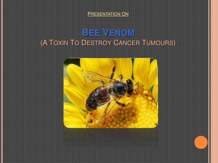 PRESENTATION ON  BEE VENOM(A TOXIN TO DESTROY CANCERTUMOURS)<br />