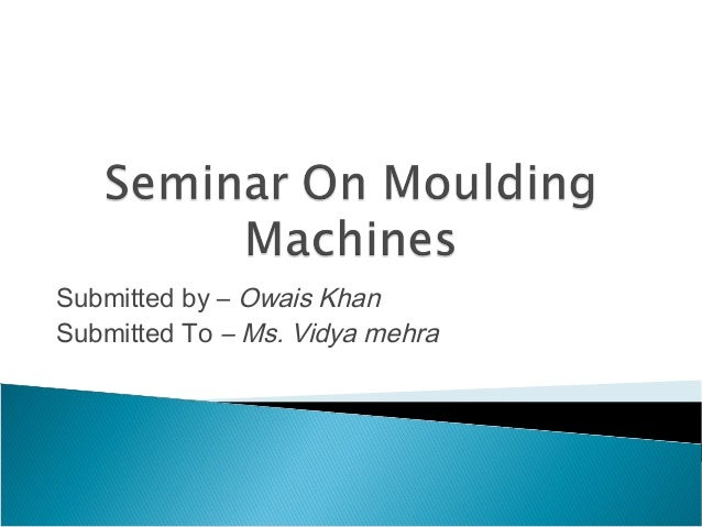 Seminar on moulding machines