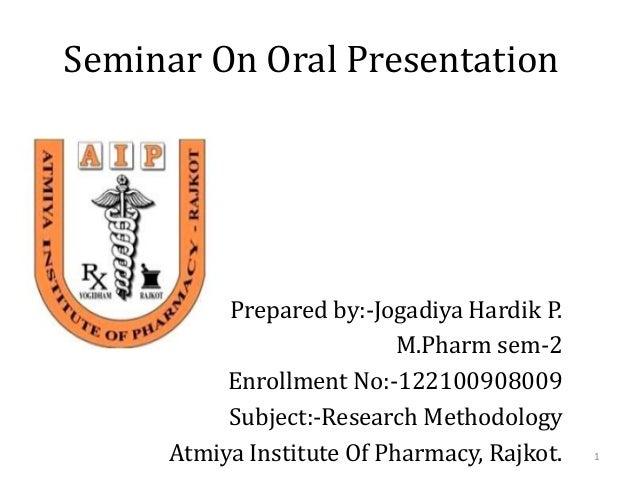 Seminar On Oral Presentation          Prepared by:-Jogadiya Hardik P.                           M.Pharm sem-2          Enr...