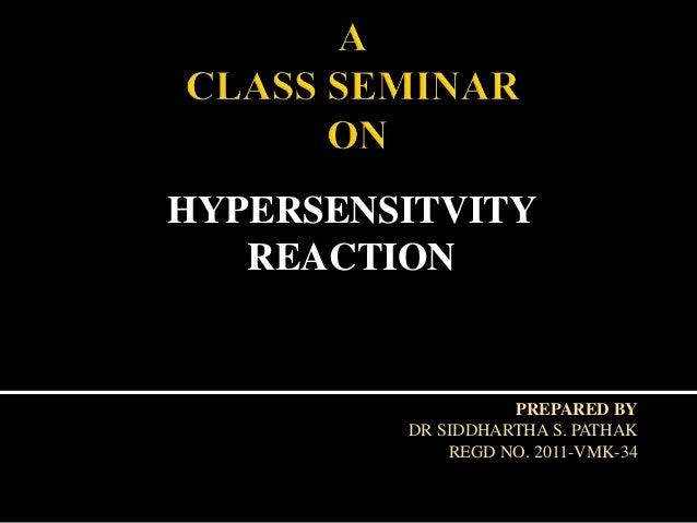 HYPERSENSITVITY REACTION PREPARED BY DR SIDDHARTHA S. PATHAK REGD NO. 2011-VMK-34