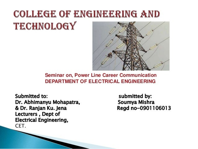 Seminar on, Power Line Career Communication DEPARTMENT OF ELECTRICAL ENGINEERING Submitted to: Dr. Abhimanyu Mohapatra, & ...