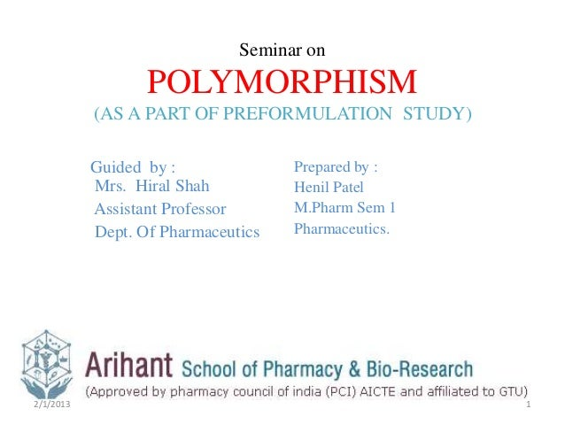 Seminar on                  POLYMORPHISM           (AS A PART OF PREFORMULATION STUDY)           Guided by :              ...
