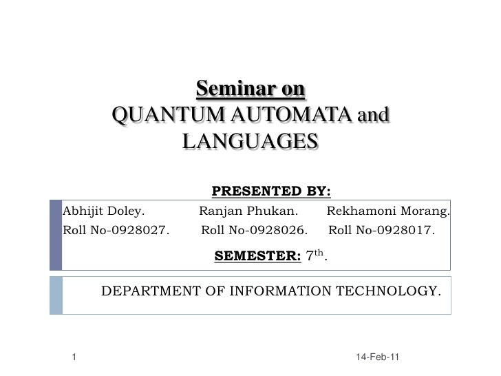 Seminar onQUANTUM AUTOMATA and LANGUAGES<br />PRESENTED BY:<br />AbhijitDoley.	             RanjanPhukan.       Rekhamoni ...