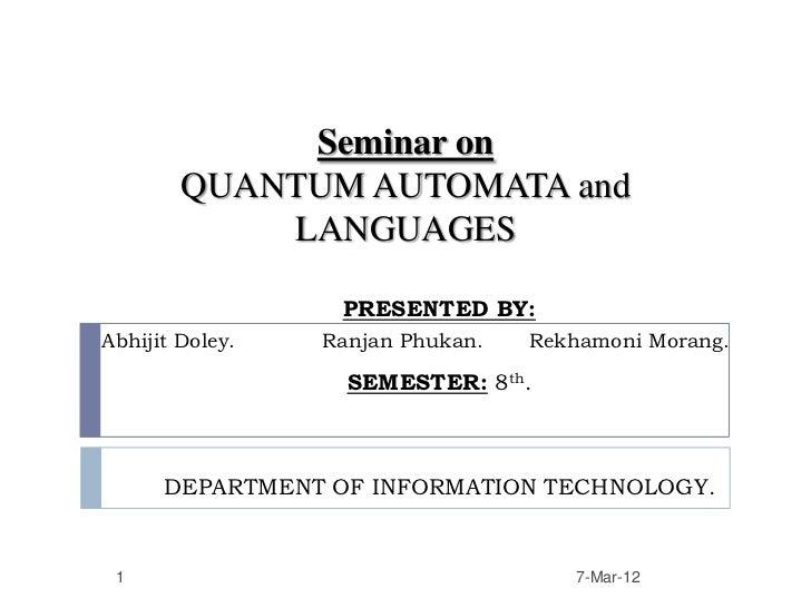 Seminar on        QUANTUM AUTOMATA and            LANGUAGES                  PRESENTED BY:Abhijit Doley.   Ranjan Phukan. ...