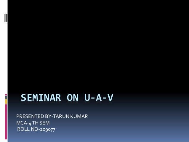 SEMINAR ON U-A-V PRESENTED BY-TARUN KUMAR MCA-4TH SEM ROLL NO-209077