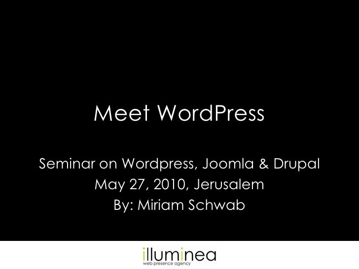 Meet WordPress<br />Seminar on Wordpress, Joomla & Drupal<br />May 27, 2010, Jerusalem<br />By: Miriam Schwab<br />