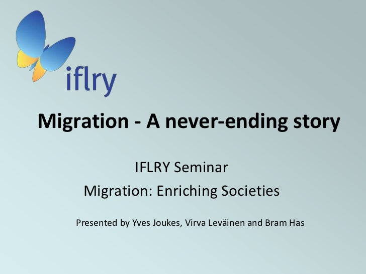 Migration - A never-ending story<br />IFLRY Seminar<br />Migration: Enriching Societies<br />Presented by Yves Joukes, Vir...