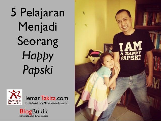 5 PelajaranMenjadiSeorangHappyPapskiBlogBukikKarir,Teknologi & OrganisasiTemanTakita.comMedia Sosial yang Mendekatkan Kelu...
