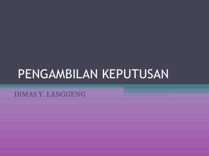 PENGAMBILAN KEPUTUSANDIMAS Y. LANGGENG