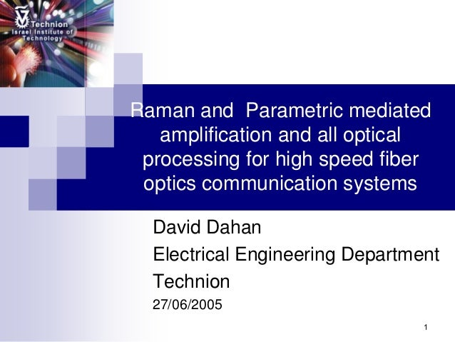 1 Raman and Parametric mediated amplification and all optical processing for high speed fiber optics communication systems...