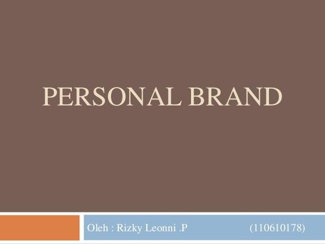 PERSONAL BRAND Oleh : Rizky Leonni .P (110610178)