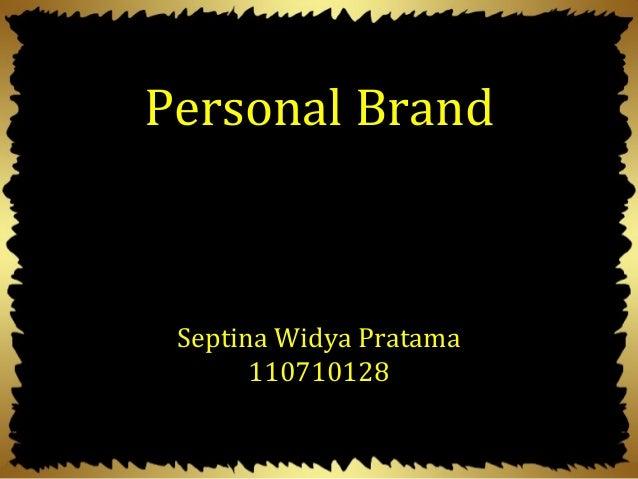 Septina Widya Pratama 110710128 Personal Brand