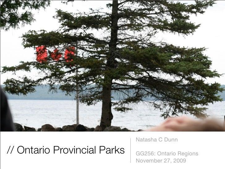 Natasha C Dunn  // Ontario Provincial Parks   GG256: Ontario Regions                               November 27, 2009