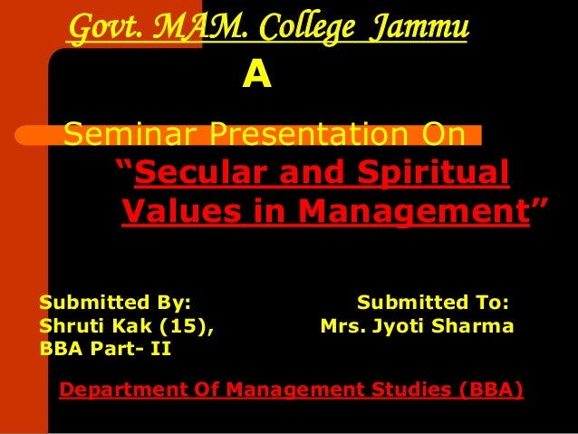 """Govt. MAM. College Jammu           A  Seminar Presentation On    """"Secular and Spiritual     Values in Management""""Submitted..."""