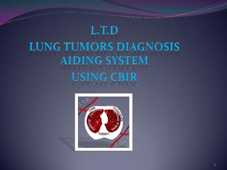 L.T.D<br />Lung Tumors Diagnosis Aiding system<br />using CBIR<br />1<br />