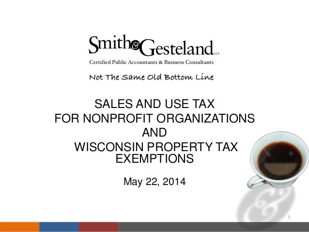 SALES AND USE TAX FOR NONPROFIT ORGANIZATIONS AND WISCONSIN PROPERTY TAX EXEMPTIONS May 22, 2014 1