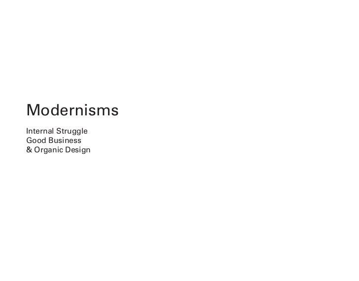 ModernismsInternal StruggleGood Business& Organic Design