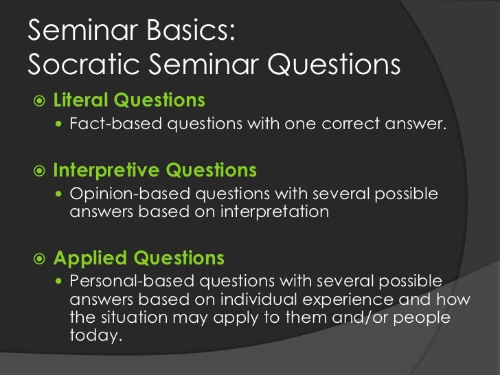 socratic seminar questions Socratic seminar can be used with part of a longer expository text (social studies, health, science) to explore a particular question it can be used on a short piece as the.