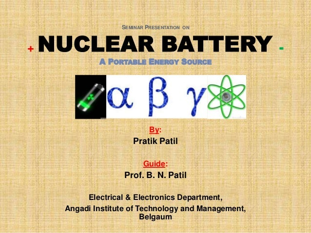 SEMINAR PRESENTATION ON+   NUCLEAR BATTERY                                   -             A PORTABLE ENERGY SOURCE       ...