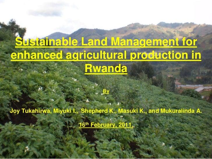 Sustainable Land Management for enhanced agricultural production in RwandaByJoy Tukahirwa, Miyuki I.,  Shepherd K., Masuki...