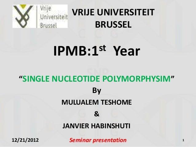 "VRIJE UNIVERSITEIT                     BRUSSEL             IPMB:1 st        Year  ""SINGLE NUCLEOTIDE POLYMORPHYSIM""       ..."